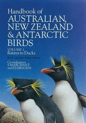Handbook of Australian, New Zealand and Antarctic Birds Volume 1 Ratites to Ducks Part A Ratite to petrels and Part B Australian Pelican to Ducks