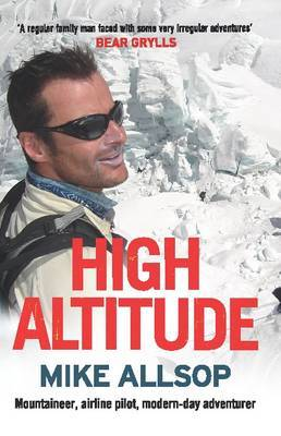 High Altitude : Mountaineer, Airline Pilot,, Modern-Day Adventurer