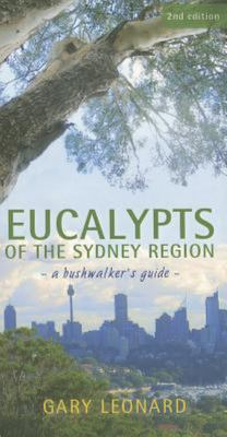 EUCALYPTS OF THE SYDNEY REGION A BUSHWALKERS GUIDE