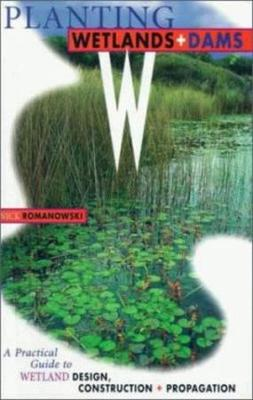 PLANTING WETLANDS AND DAMS; A PRACTICAL GUIDE TO WETLAND DESIGN, CONSTRUCTION & PROPAGATION