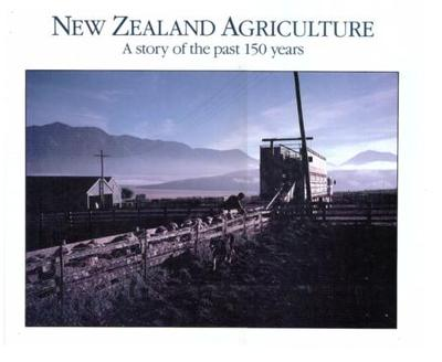 NEW ZEALAND AGRICULTURE A STORY OF THE PAST 150 YEARS