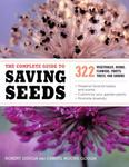 The Complete Guide to Saving Seeds: 322 Vegetables, Herbs, Flowers, Fruits, Trees and Shrubs