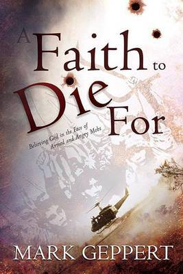A Faith to Die for: Believing God in the Face of Armed and Angry Mobs