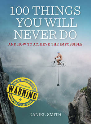 100 Things You Will Never Do: And How to Achieve the Impossible