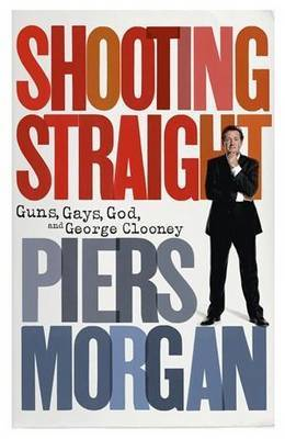Shooting Straight: Guns, God, Gays and George Clooney