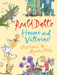 Roald Dahl's Heroes and Villains: A First Roald Dahl Treasury