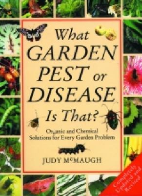 What Garden Pest or Disease is That?: Organic and Chemical Solutions for Every Garden Problem
