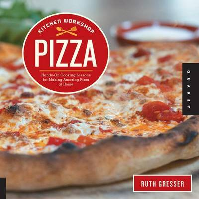 Kitchen Workshop--Pizza: 25 Hands-on Cooking Lessons for Making Amazing Pizza at Home