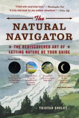 The Natural Navigator : The Rediscovered Art of Letting Nature Be Your Guide