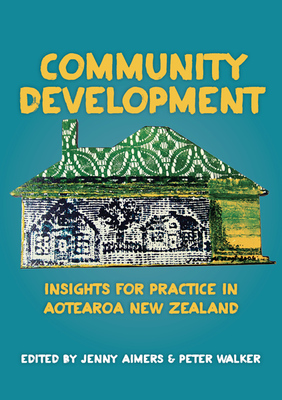 Community Development: Insights for Practice in Aotearoa New Zealand