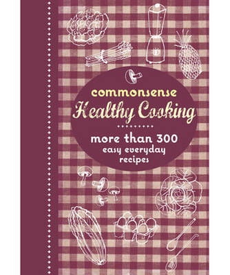Commonsense Healthy Cooking: More Than 300 Easy Everyday Recipes