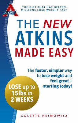 New Atkins Made Easy: The Faster, Simpler Way to Lose Weight and Feel Great - Starting Today!