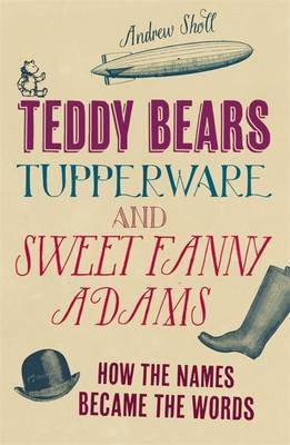 Teddy Bears, Tupperware and Sweet Fanny Adams: How the Names Became the Words