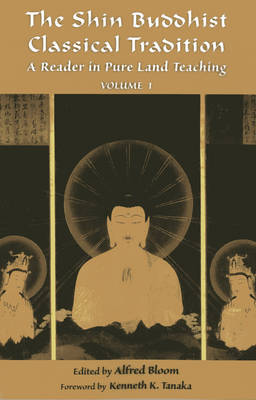 The Shin Buddhist Classical Tradition: A Reader in Pure Land Teaching