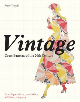 Vintage Dress Patterns of the 20th Century from the Flapper Dress to the Mini Skirt