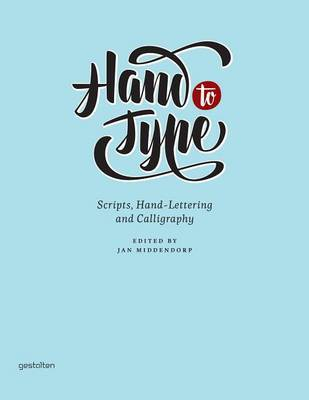 Hand to Type: Scripts, Hand Lettering and Calligraphy