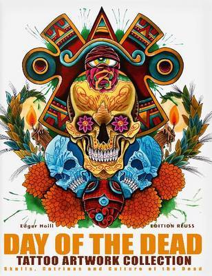 Day of the Dead Tattoo Artwork Collection: Skulls, Catrinas & Culture of the Dead