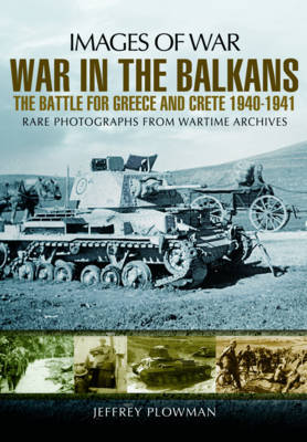 War in the Balkans: The Battle for Greece and Crete 1940-1941