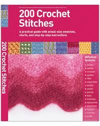200 Crochet Stitches - A Practical Guide with actual-size Swatches, Charts, and step-by-step Instruc