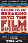 Secrets of Breaking Into the Film and TV Business: Tools and Tricks for Today's Directors, Actors, and Writers