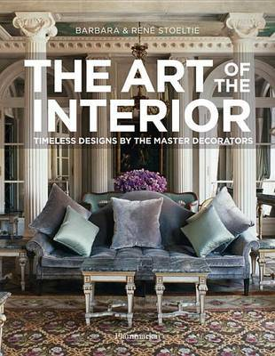 The Art of the Interior - Timeless Designs by the Master Decorators