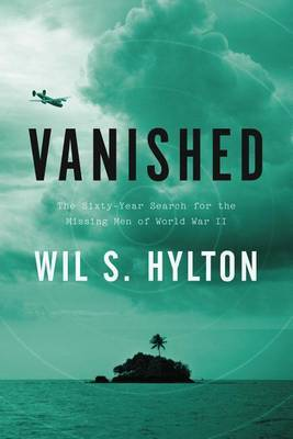 Vanished: The Sixty-Year Search for the Missing Men of World War II