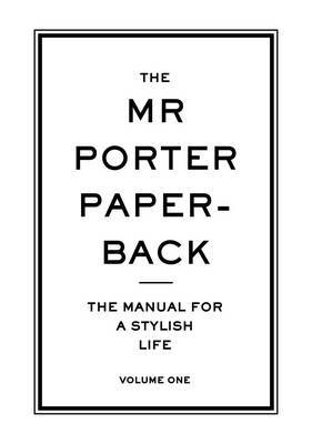 Mr Porter Paperback Manual for a Stylish Life: Volume One