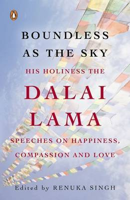 Boundless As The Sky: His Holiness the Dalai Lama Speeches on Happiness, Compassion and Love