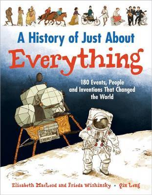 History of Just about Everything: 180 Events, People and Inventions That Changed the World