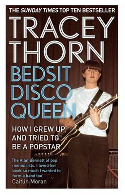 Bedsit Disco Queen - How I Grew Up and Tried to be a Pop Star