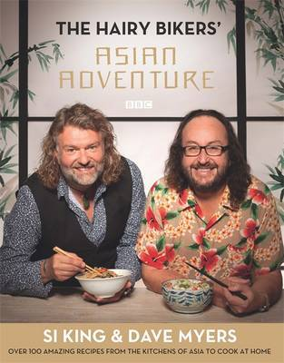 Hairy Bikers' Asian Adventure: Over 100 Amazing Recipes from the Kitchens of Asia to Cook at Home