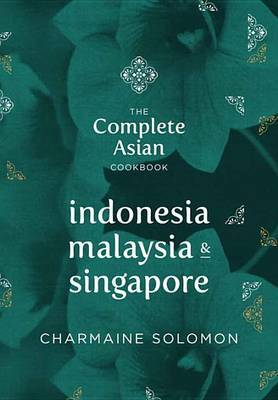 Complete Asian Cookbook Series: Indonesia, Malaysia & Singapore