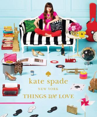 Kate Spade New York Things We Love: Twenty Years of Inspiration, Intriguing Bits and Other Curiosities