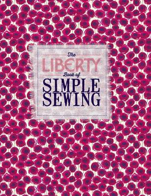 Liberty Book of Simple Sewing - A Collection of 25 Easy-sew Projects for the Home