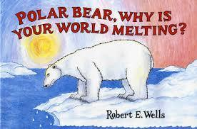 Polar Bear, Why Is Your World Melting? (Wells of Knowledge)