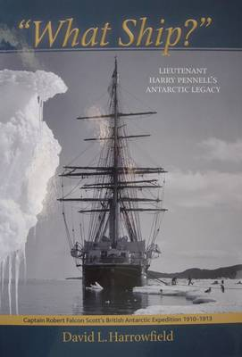 """What Ship?"": Lieutenant Harry Pennell's Antarctic Legacy"