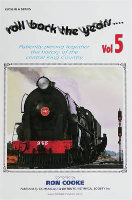 Roll Back the Years: Vol 5 : Patiently Piecing Together the History of the Central King Country