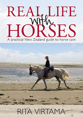 Real life with horses: A practical New Zealand guide to horse care
