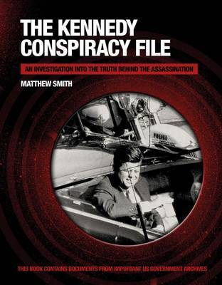 Kennedy Assasination: The Truth Behind the Conspiracy That Killed the President