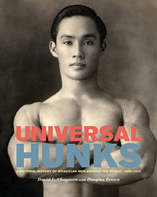 Universal Hunks: A Pictorial History of Muscular Men Around the World