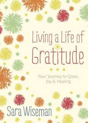 Living a Life of Gratitude: Your Journey to Grace, Joy, and Healing