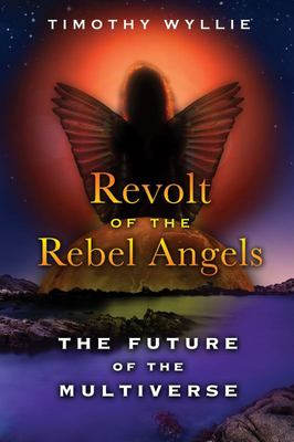 Revolt of the Rebel Angels: The Future of the Multiverse
