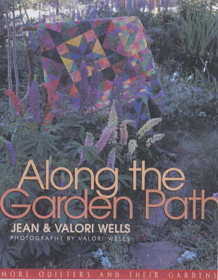 Along the Garden Path: More Quilters and Their Gardens