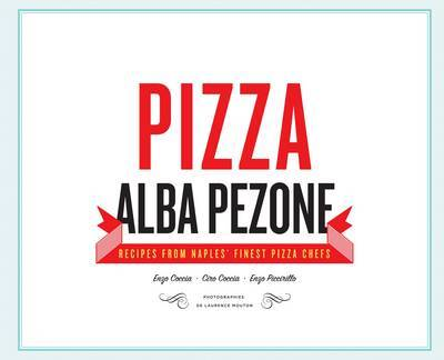 Pizza: Recipes from the Finest Pizza Chefs in Naples