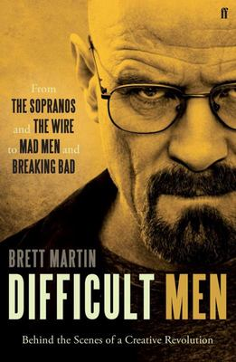Difficult Men From The Sopranos and The Wire to Mad Men and Breaking Bad