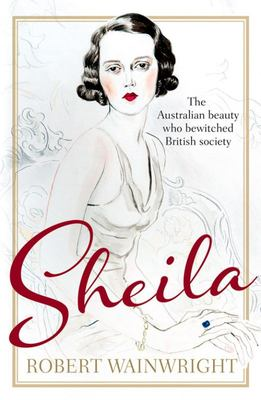 Sheila : The Australian Beauty who Bewitched British Society