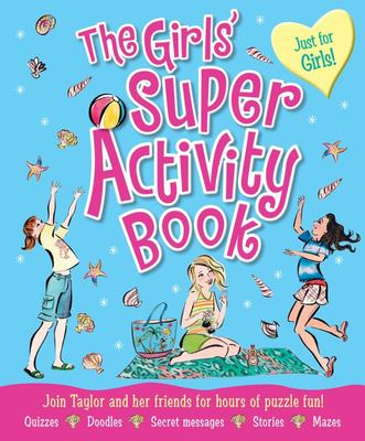 The Girls' Super Activity Book: Join Taylor and Her Friends for Hours of Puzzle Fun!