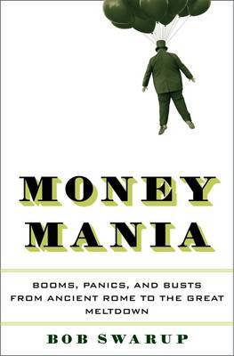 Money Mania: Booms, Panics and Busts from Ancient Rome to the Great Meltdown