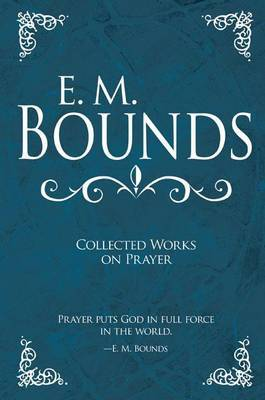 E M Bounds Collected Works on Prayer