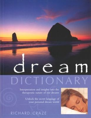 Dictionary of Dreams and Their Meanings: Interpretation and Insights into the Therapeutic Nature of Our Dreams